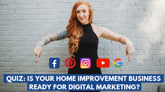 QUIZ: How Ready is Your Home Improvement Business For Digital Marketing?