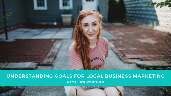 How To Set Clear Goals when Marketing Your Local Business